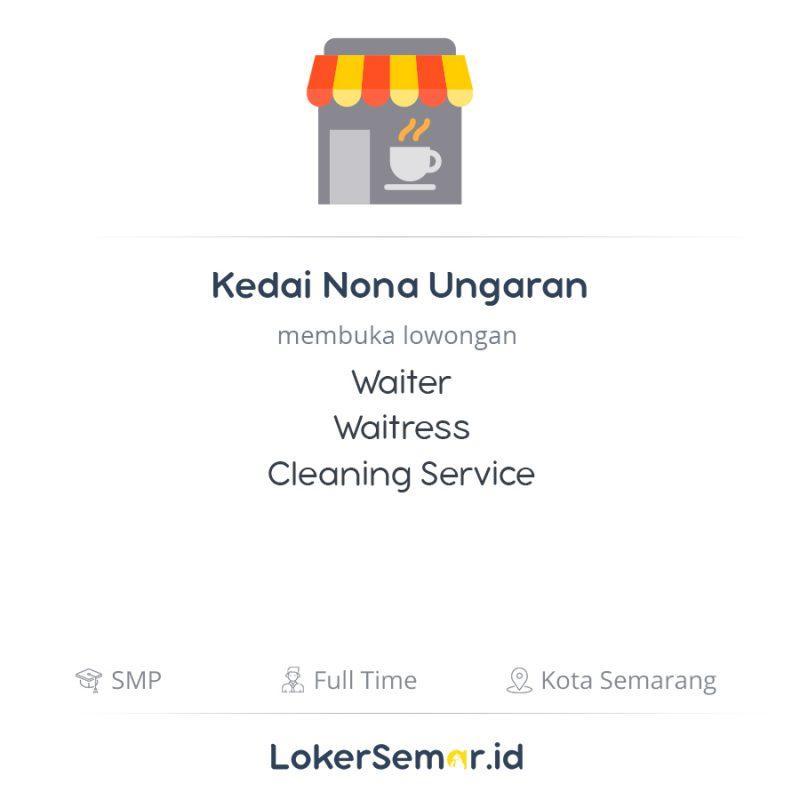 Lowongan Kerja Waiter Waitress Cleaning Service Di Kedai Nona Ungaran Lokersemar Id