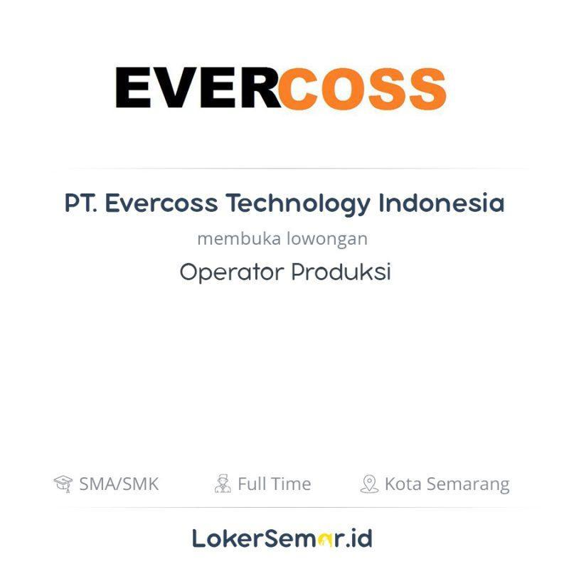 Lowongan Kerja Operator Produksi Di Pt Evercoss Technology Indonesia Lokersemar Id